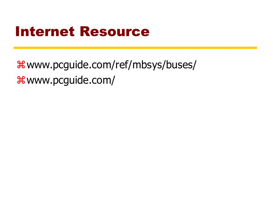 Internet Resource zwww.pcguide.com/ref/mbsys/buses/ zwww.pcguide.com/