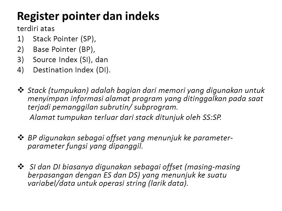 Register pointer dan indeks terdiri atas 1)Stack Pointer (SP), 2)Base Pointer (BP), 3)Source Index (SI), dan 4)Destination Index (DI).