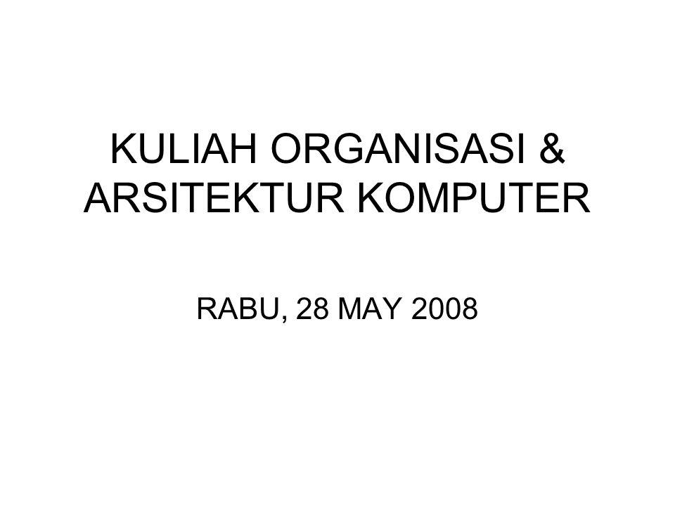 KULIAH ORGANISASI & ARSITEKTUR KOMPUTER RABU, 28 MAY 2008