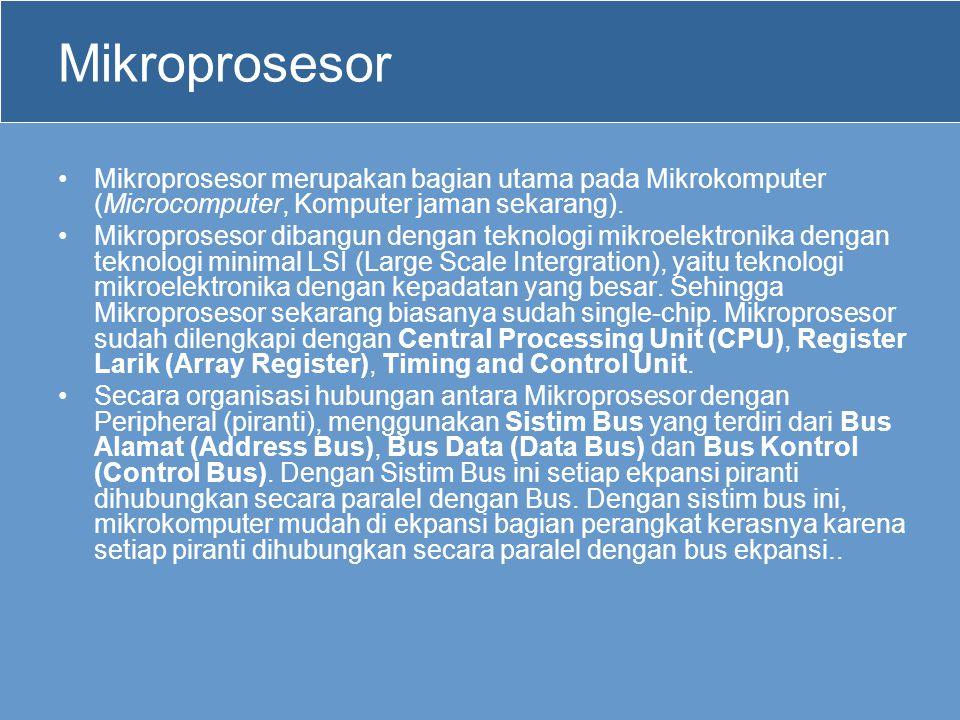 Mikroprosesor •Mikroprosesor merupakan bagian utama pada Mikrokomputer (Microcomputer, Komputer jaman sekarang). •Mikroprosesor dibangun dengan teknol