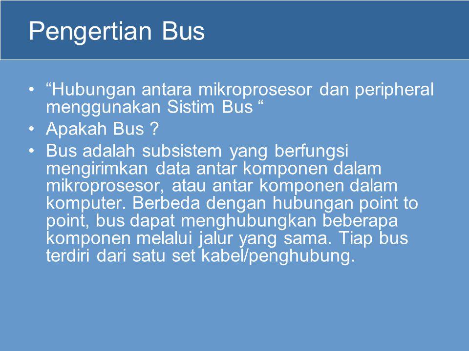 "Pengertian Bus •""Hubungan antara mikroprosesor dan peripheral menggunakan Sistim Bus "" •Apakah Bus ? •Bus adalah subsistem yang berfungsi mengirimkan"