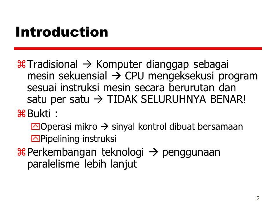 2 Introduction zTradisional  Komputer dianggap sebagai mesin sekuensial  CPU mengeksekusi program sesuai instruksi mesin secara berurutan dan satu p