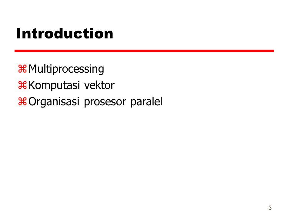 3 Introduction zMultiprocessing zKomputasi vektor zOrganisasi prosesor paralel