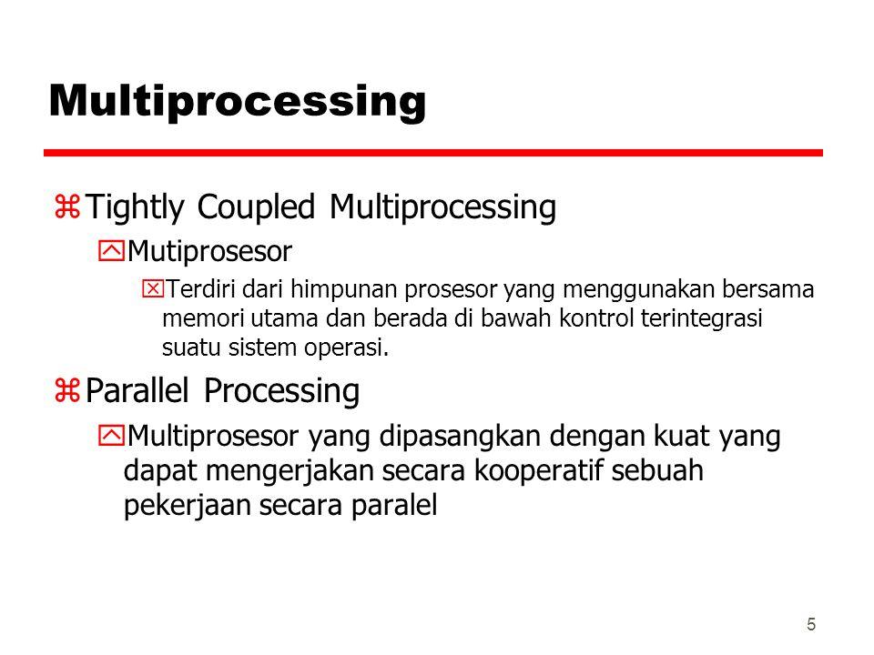 5 Multiprocessing zTightly Coupled Multiprocessing yMutiprosesor xTerdiri dari himpunan prosesor yang menggunakan bersama memori utama dan berada di b