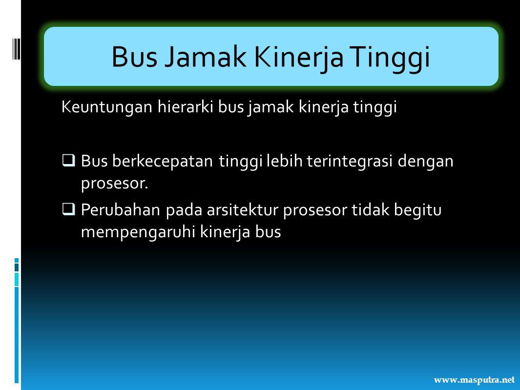Bus Jamak Kinerja Tinggi Keuntungan hierarki bus jamak kinerja tinggi  Bus berkecepatan tinggi lebih terintegrasi dengan prosesor.  Perubahan pada a
