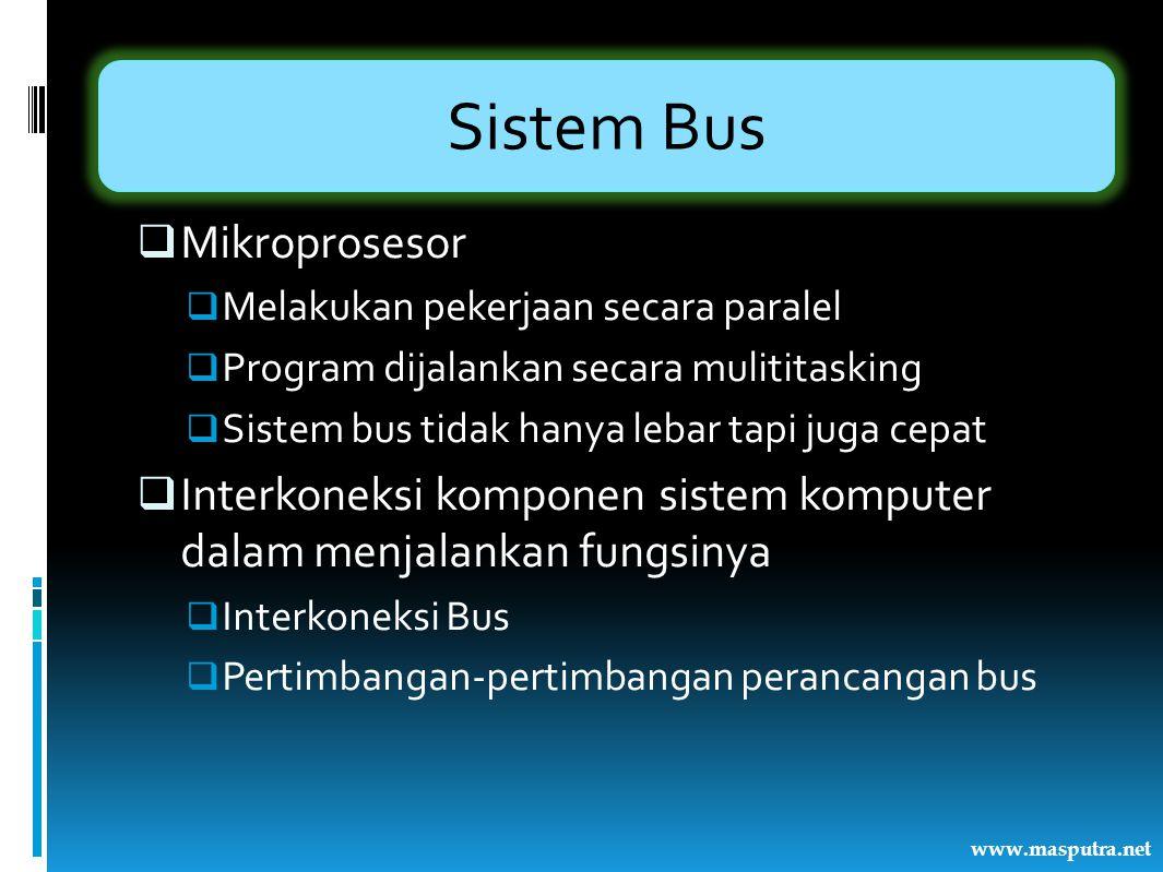 Sistem Bus  Mikroprosesor  Melakukan pekerjaan secara paralel  Program dijalankan secara mulititasking  Sistem bus tidak hanya lebar tapi juga cep