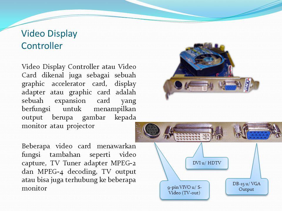 Video Display Controller Video Display Controller atau Video Card dikenal juga sebagai sebuah graphic accelerator card, display adapter atau graphic c