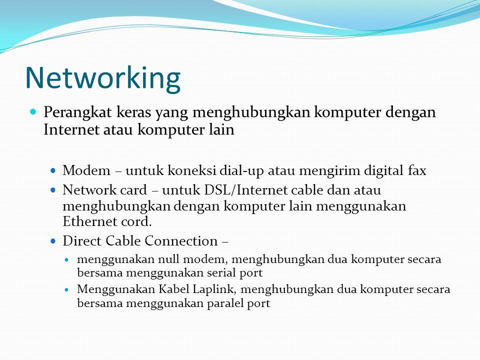 Networking  Perangkat keras yang menghubungkan komputer dengan Internet atau komputer lain  Modem – untuk koneksi dial-up atau mengirim digital fax