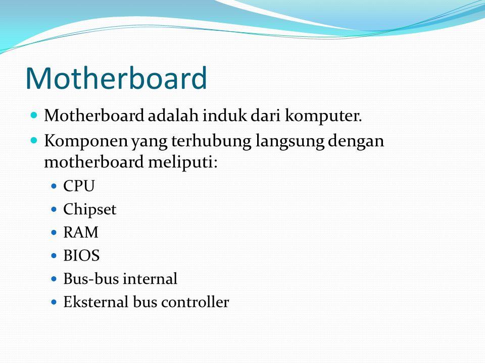 Motherboard  Motherboard adalah induk dari komputer.  Komponen yang terhubung langsung dengan motherboard meliputi:  CPU  Chipset  RAM  BIOS  B