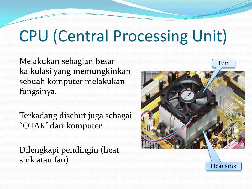 CPU (Central Processing Unit) Melakukan sebagian besar kalkulasi yang memungkinkan sebuah komputer melakukan fungsinya. Terkadang disebut juga sebagai