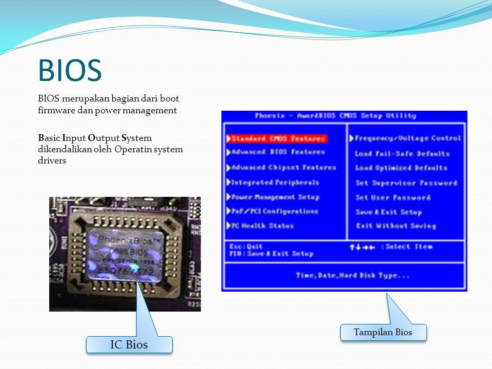 BIOS BIOS merupakan bagian dari boot firmware dan power management Basic Input Output System dikendalikan oleh Operatin system drivers Tampilan Bios I