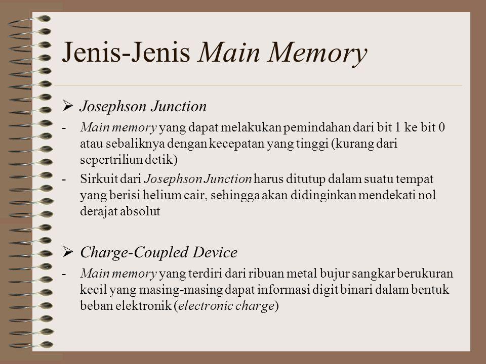  Josephson Junction -Main memory yang dapat melakukan pemindahan dari bit 1 ke bit 0 atau sebaliknya dengan kecepatan yang tinggi (kurang dari sepert