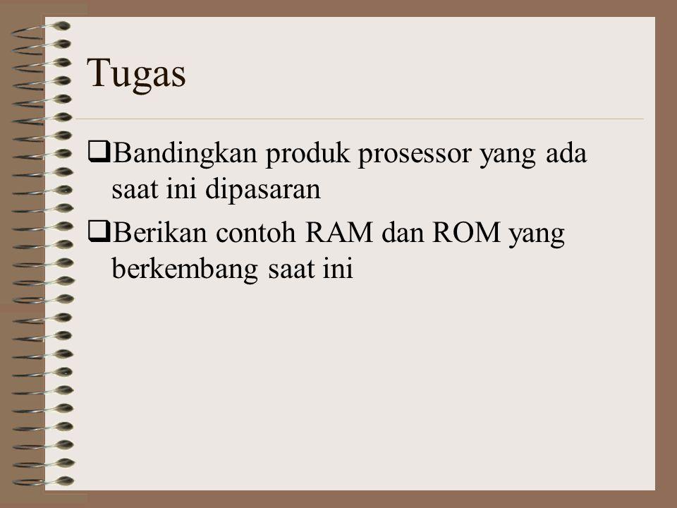 Tugas  Bandingkan produk prosessor yang ada saat ini dipasaran  Berikan contoh RAM dan ROM yang berkembang saat ini