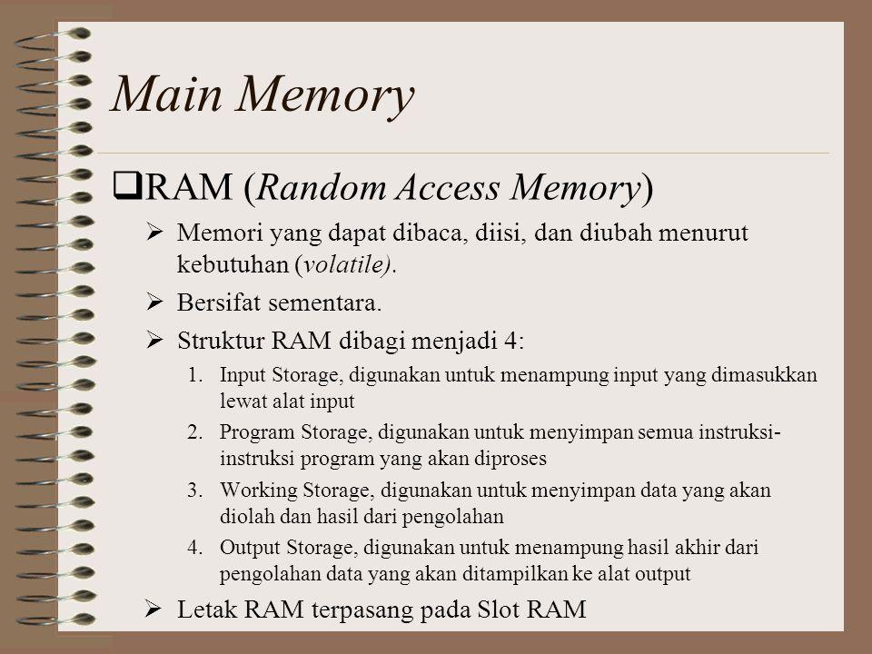  RAM (Random Access Memory)  Memori yang dapat dibaca, diisi, dan diubah menurut kebutuhan (volatile).  Bersifat sementara.  Struktur RAM dibagi m