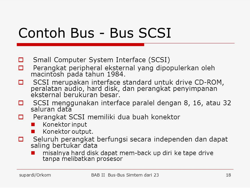 supardi/OrkomBAB II Bus-Bus Simtem dari 2318 Contoh Bus - Bus SCSI  Small Computer System Interface (SCSI)  Perangkat peripheral eksternal yang dipo