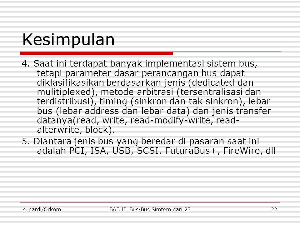 supardi/OrkomBAB II Bus-Bus Simtem dari 2322 Kesimpulan 4. Saat ini terdapat banyak implementasi sistem bus, tetapi parameter dasar perancangan bus da