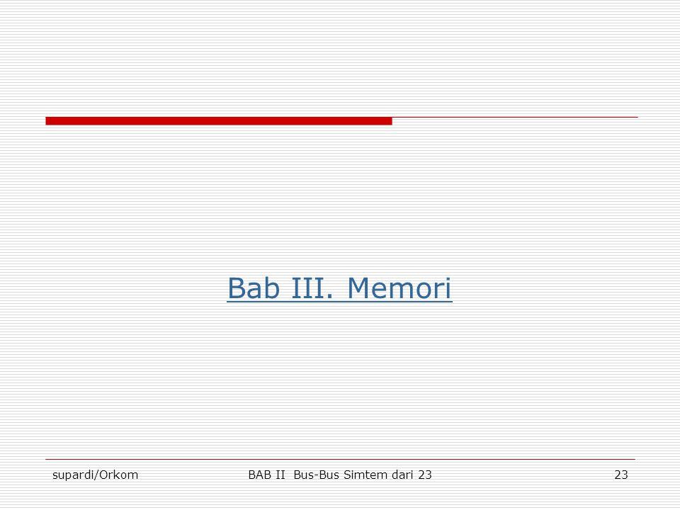 supardi/OrkomBAB II Bus-Bus Simtem dari 2323 Bab III. Memori