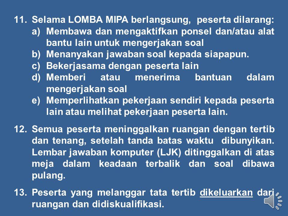 7.Peserta yang datang terlambat hanya boleh masuk mengikuti LOMBA MIPA setelah mendapat izin dari Panitia penyelenggara, dan kepadanya tidak diberikan perpanjangan waktu.