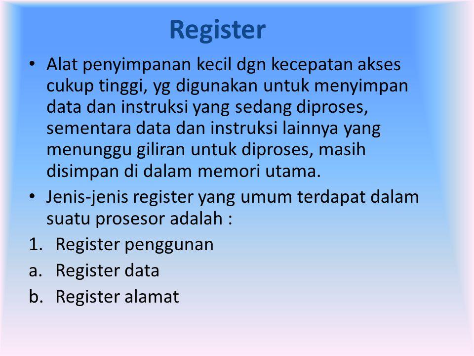 Register • Alat penyimpanan kecil dgn kecepatan akses cukup tinggi, yg digunakan untuk menyimpan data dan instruksi yang sedang diproses, sementara da