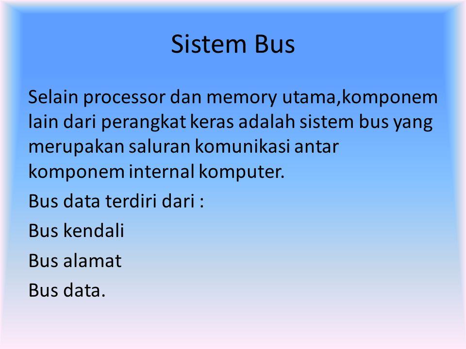 Sistem Bus Selain processor dan memory utama,komponem lain dari perangkat keras adalah sistem bus yang merupakan saluran komunikasi antar komponem int