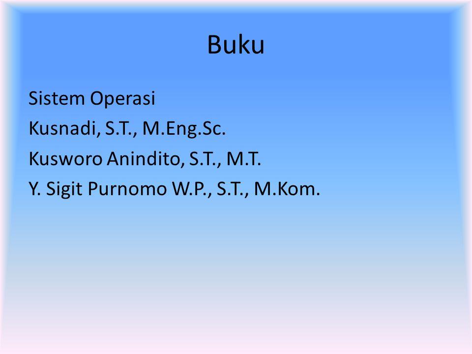 Buku Sistem Operasi Kusnadi, S.T., M.Eng.Sc. Kusworo Anindito, S.T., M.T. Y. Sigit Purnomo W.P., S.T., M.Kom.
