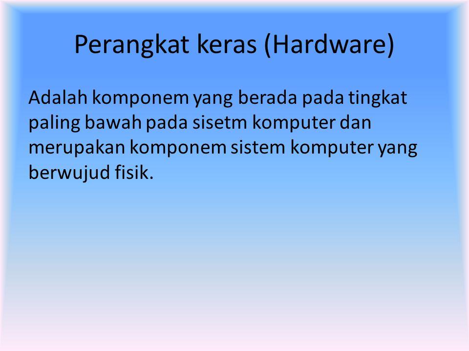 Perangkat keras (Hardware) Adalah komponem yang berada pada tingkat paling bawah pada sisetm komputer dan merupakan komponem sistem komputer yang berw