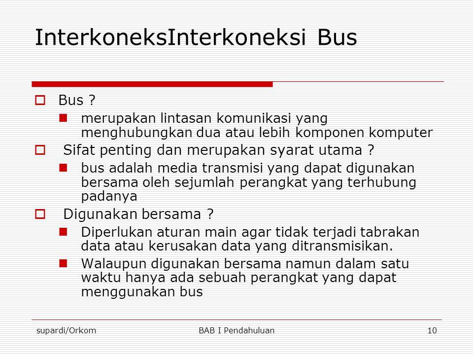 supardi/OrkomBAB I Pendahuluan10 InterkoneksInterkoneksi Bus  Bus ?  merupakan lintasan komunikasi yang menghubungkan dua atau lebih komponen komput