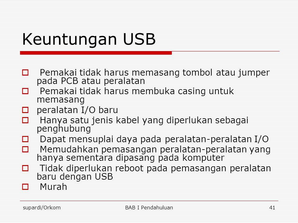supardi/OrkomBAB I Pendahuluan41 Keuntungan USB  Pemakai tidak harus memasang tombol atau jumper pada PCB atau peralatan  Pemakai tidak harus membuk