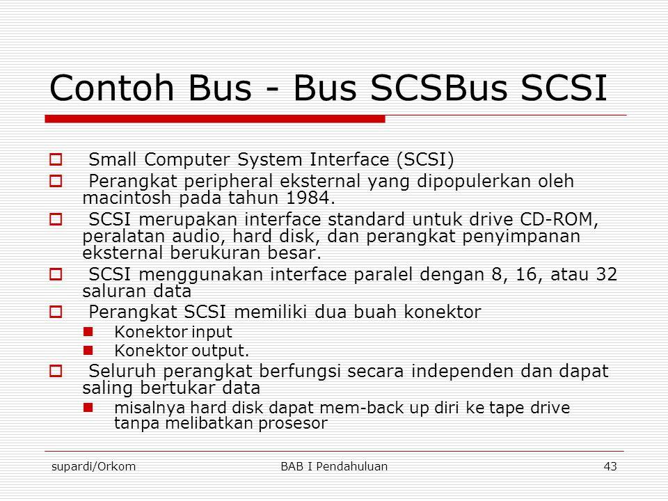 supardi/OrkomBAB I Pendahuluan43 Contoh Bus - Bus SCSBus SCSI  Small Computer System Interface (SCSI)  Perangkat peripheral eksternal yang dipopuler