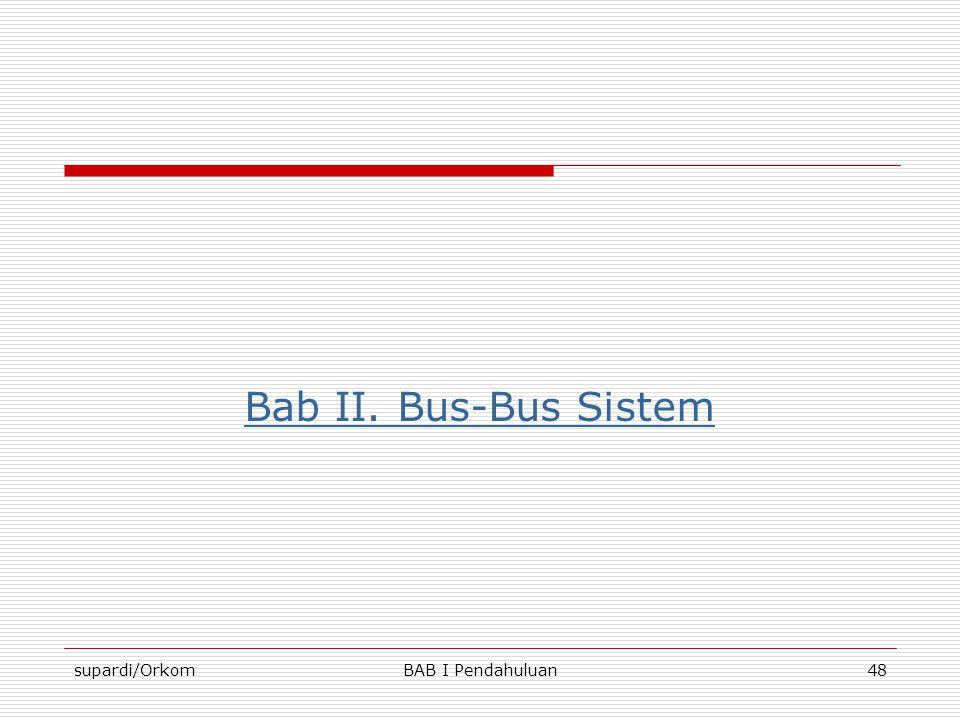 supardi/OrkomBAB I Pendahuluan48 Bab II. Bus-Bus Sistem