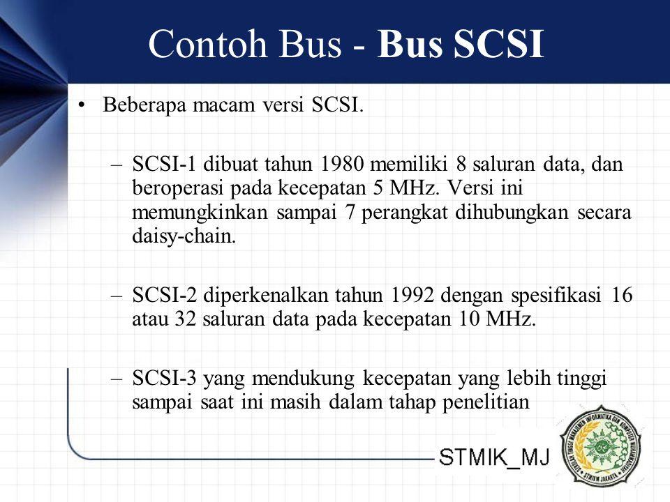 Contoh Bus - Bus SCSI •Beberapa macam versi SCSI.