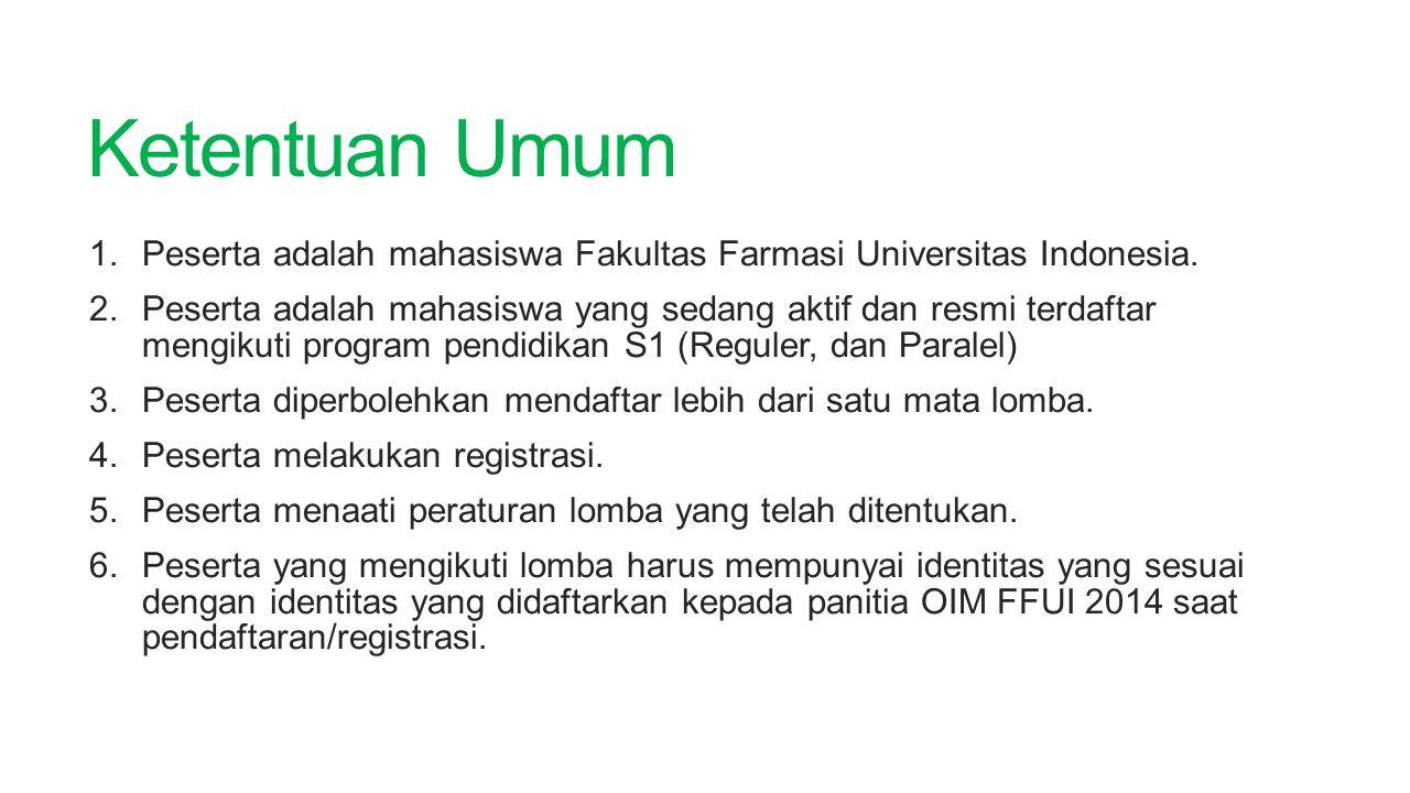 Ketentuan Umum 1.Peserta adalah mahasiswa Fakultas Farmasi Universitas Indonesia. 2.Peserta adalah mahasiswa yang sedang aktif dan resmi terdaftar men