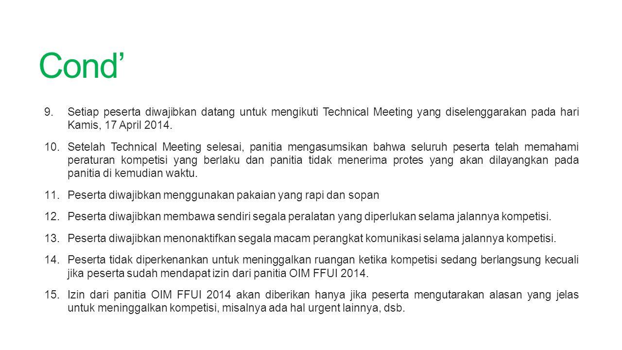 Cond' 9.Setiap peserta diwajibkan datang untuk mengikuti Technical Meeting yang diselenggarakan pada hari Kamis, 17 April 2014. 10.Setelah Technical M