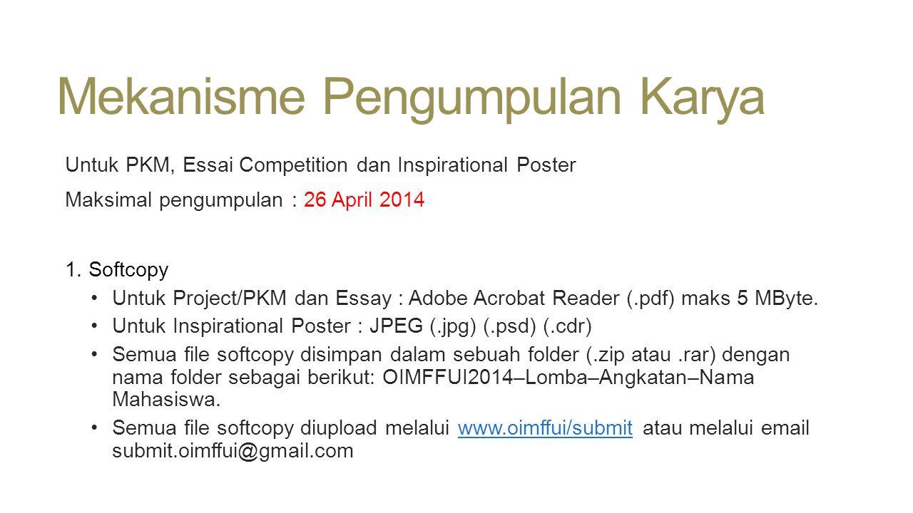 Mekanisme Pengumpulan Karya Untuk PKM, Essai Competition dan Inspirational Poster Maksimal pengumpulan : 26 April 2014 1. Softcopy •Untuk Project/PKM