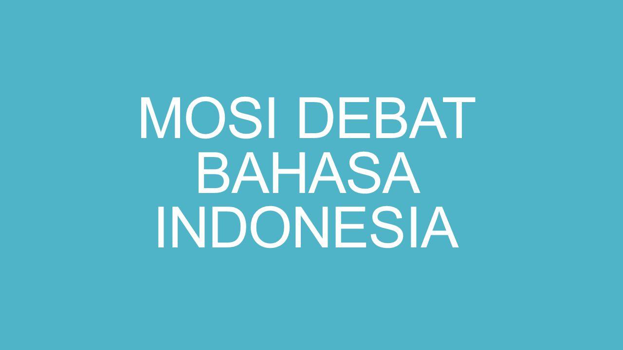 MOSI DEBAT BAHASA INDONESIA