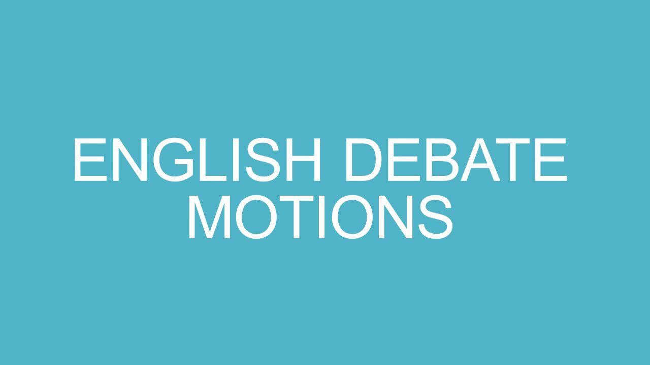 ENGLISH DEBATE MOTIONS