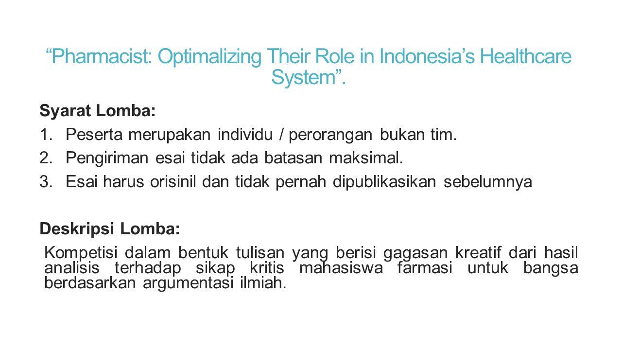 """""""Pharmacist: Optimalizing Their Role in Indonesia's Healthcare System"""". Syarat Lomba: 1.Peserta merupakan individu / perorangan bukan tim. 2.Pengirima"""