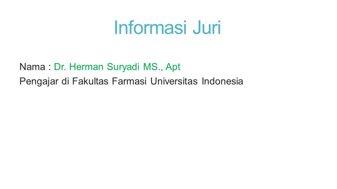 Informasi Juri Nama : Dr. Herman Suryadi MS., Apt Pengajar di Fakultas Farmasi Universitas Indonesia