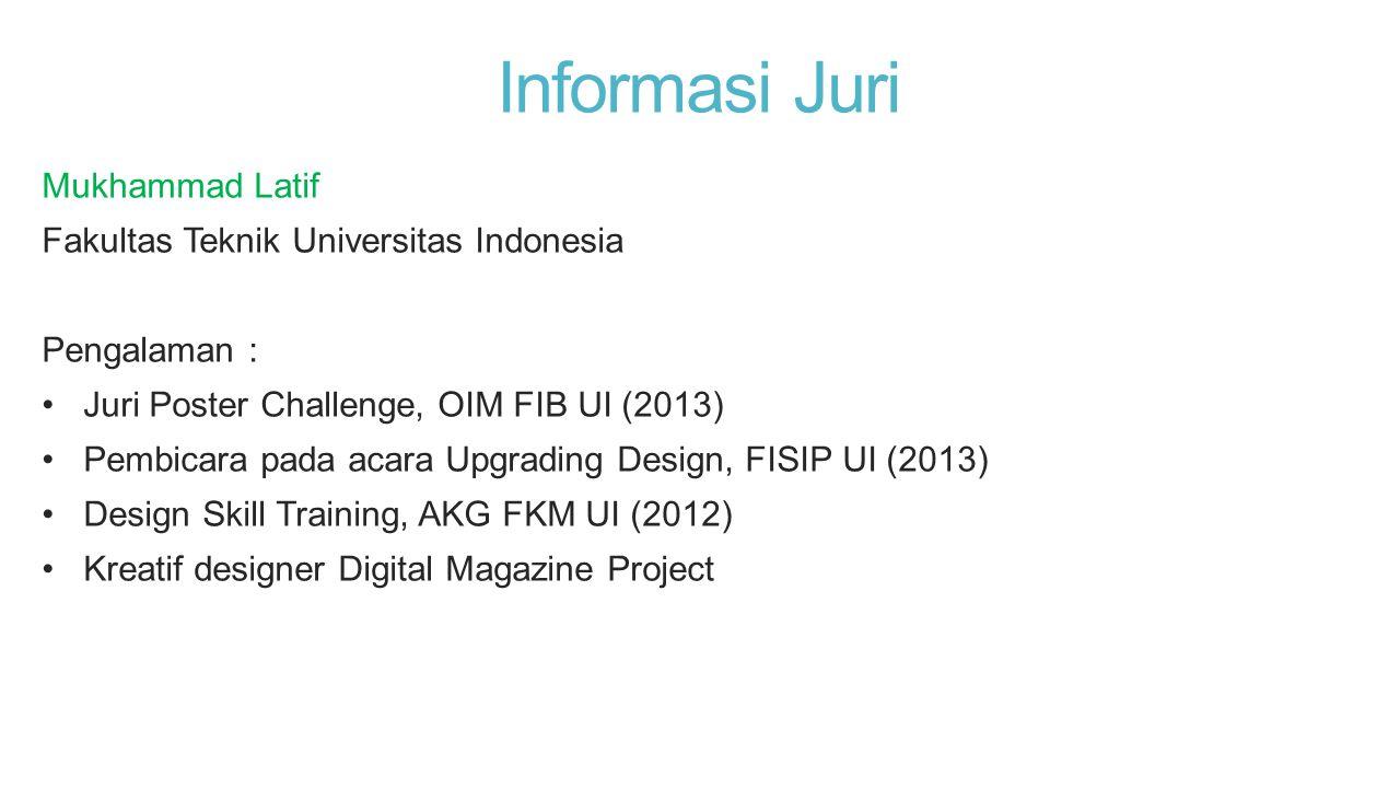 Informasi Juri Mukhammad Latif Fakultas Teknik Universitas Indonesia Pengalaman : •Juri Poster Challenge, OIM FIB UI (2013) •Pembicara pada acara Upgr