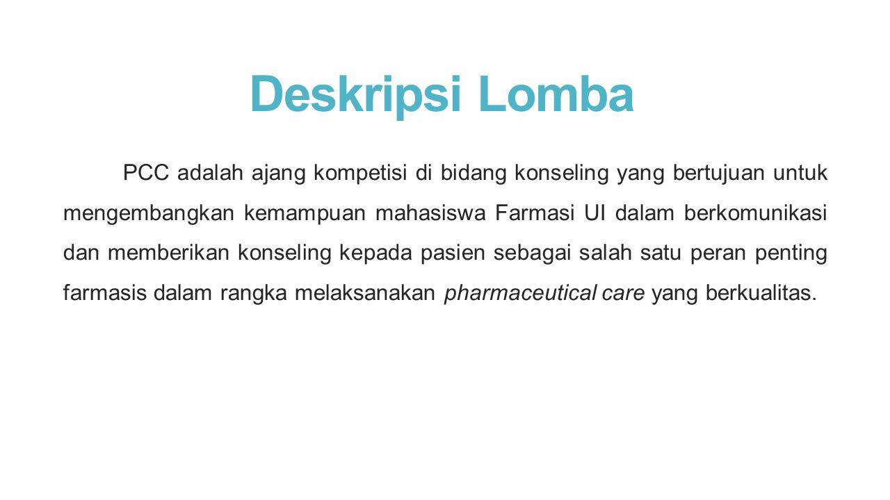 Deskripsi Lomba PCC adalah ajang kompetisi di bidang konseling yang bertujuan untuk mengembangkan kemampuan mahasiswa Farmasi UI dalam berkomunikasi d