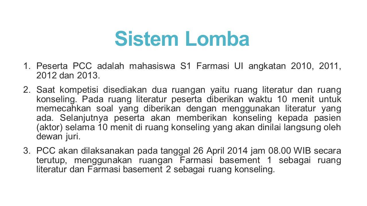 Sistem Lomba 1. Peserta PCC adalah mahasiswa S1 Farmasi UI angkatan 2010, 2011, 2012 dan 2013. 2. Saat kompetisi disediakan dua ruangan yaitu ruang li