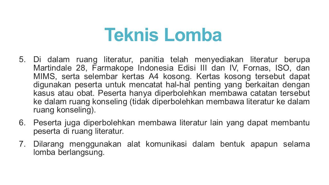 Teknis Lomba 5.Di dalam ruang literatur, panitia telah menyediakan literatur berupa Martindale 28, Farmakope Indonesia Edisi III dan IV, Fornas, ISO,