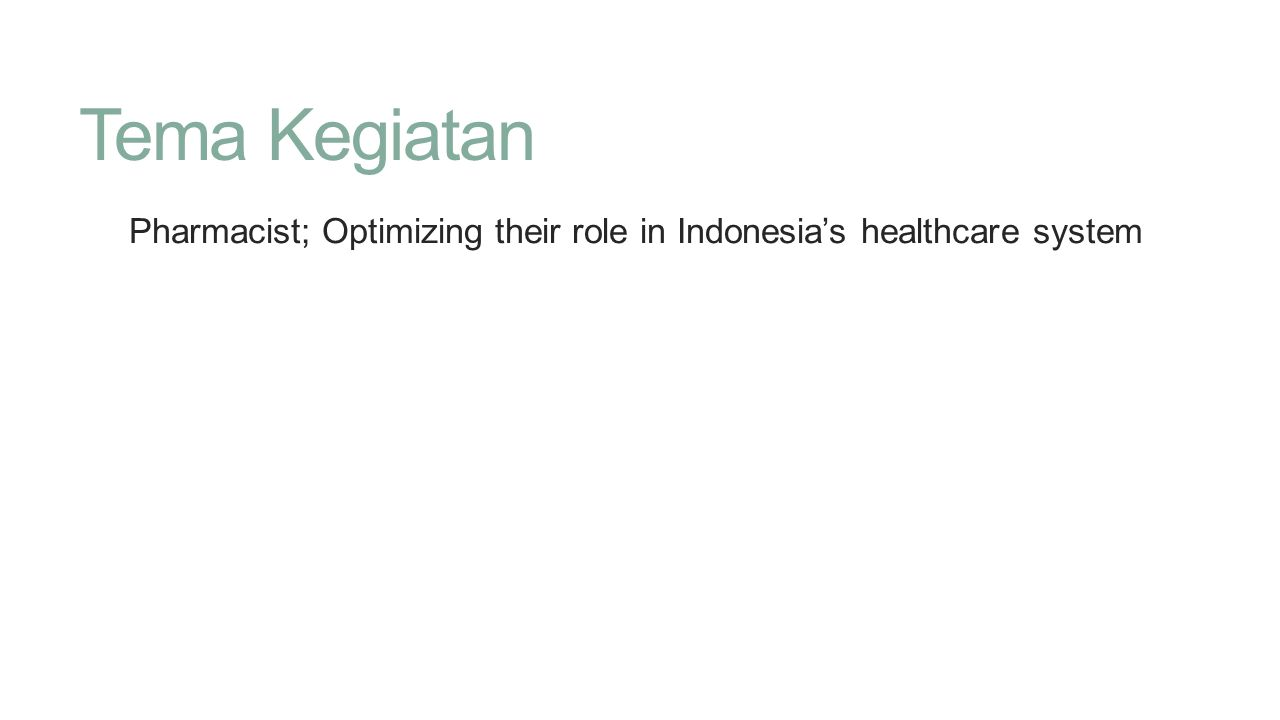 Tema Kegiatan Pharmacist; Optimizing their role in Indonesia's healthcare system