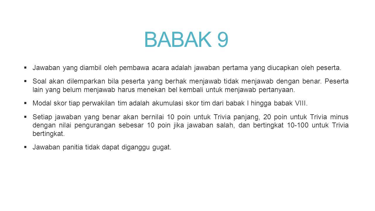 BABAK 9  Jawaban yang diambil oleh pembawa acara adalah jawaban pertama yang diucapkan oleh peserta.  Soal akan dilemparkan bila peserta yang berhak