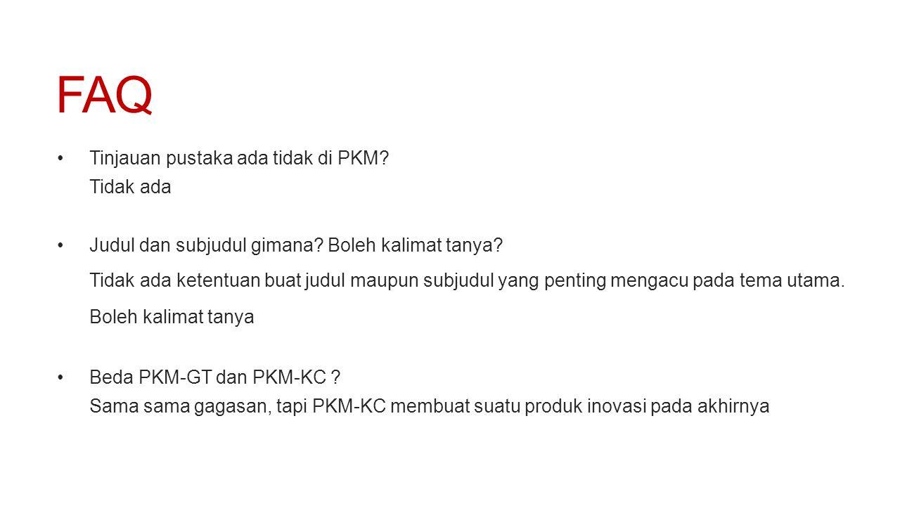 FAQ •Tinjauan pustaka ada tidak di PKM? Tidak ada •Judul dan subjudul gimana? Boleh kalimat tanya? Tidak ada ketentuan buat judul maupun subjudul yang