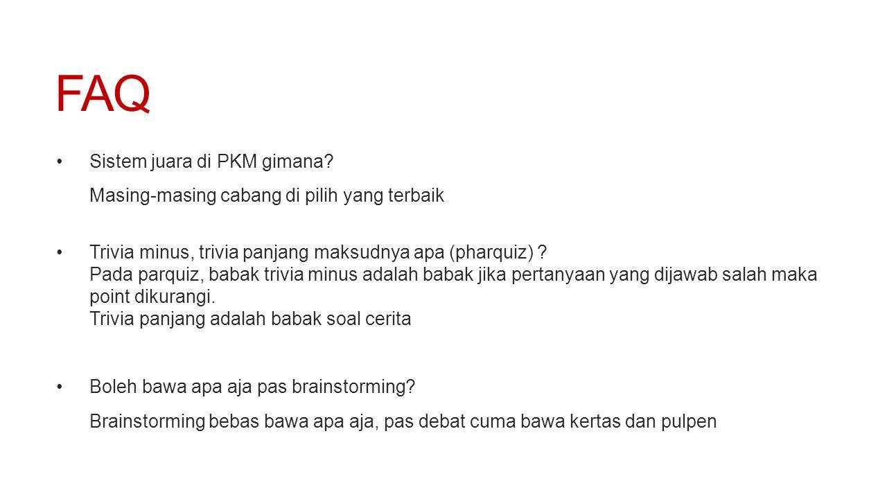 FAQ •Sistem juara di PKM gimana? Masing-masing cabang di pilih yang terbaik •Trivia minus, trivia panjang maksudnya apa (pharquiz) ? Pada parquiz, bab