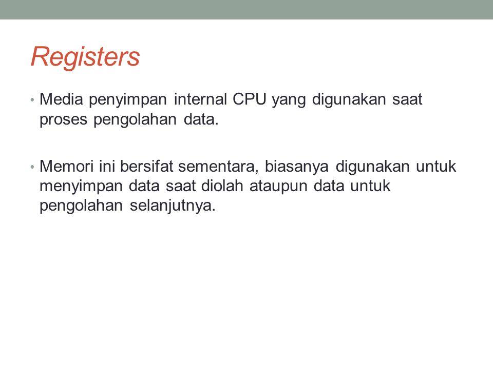 Registers • Media penyimpan internal CPU yang digunakan saat proses pengolahan data. • Memori ini bersifat sementara, biasanya digunakan untuk menyimp