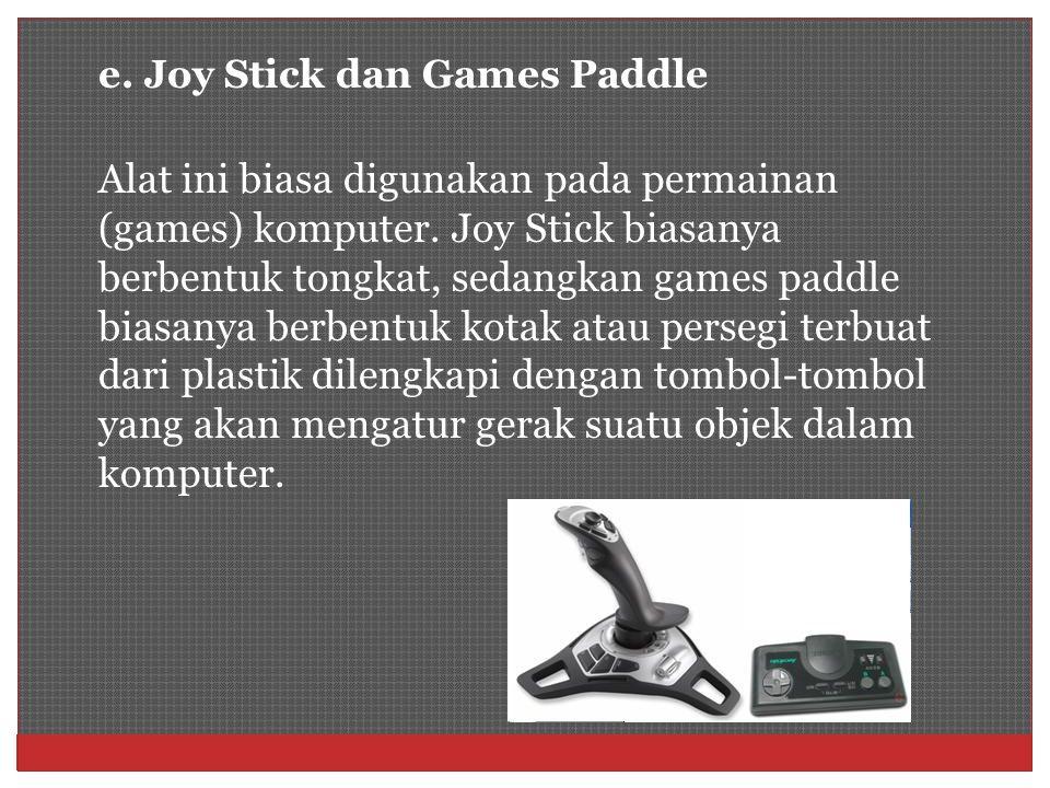 e. Joy Stick dan Games Paddle Alat ini biasa digunakan pada permainan (games) komputer. Joy Stick biasanya berbentuk tongkat, sedangkan games paddle b