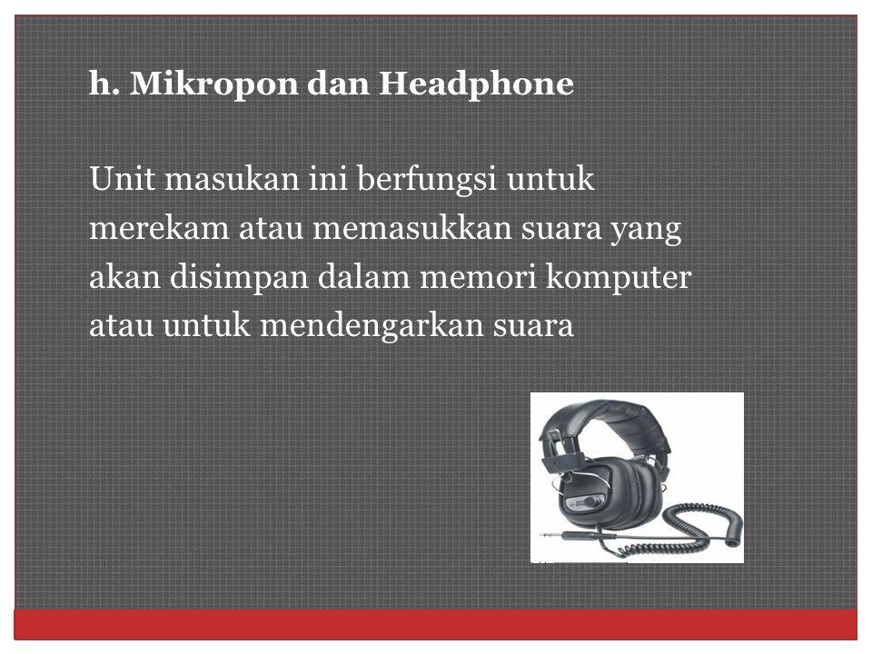 h. Mikropon dan Headphone Unit masukan ini berfungsi untuk merekam atau memasukkan suara yang akan disimpan dalam memori komputer atau untuk mendengar