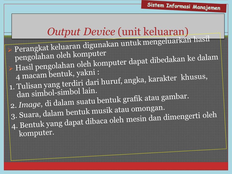 Output Device (unit keluaran)  Perangkat keluaran digunakan untuk mengeluarkan hasil pengolahan oleh komputer  Hasil pengolahan oleh komputer dapat